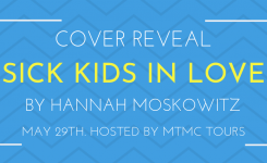 Cover Reveal Sign-Ups: Sick Kids in Love by Hannah Moskowitz!